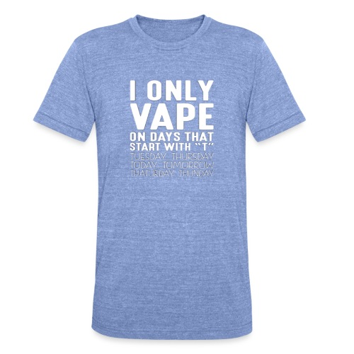 Only vape on.. - Unisex Tri-Blend T-Shirt by Bella + Canvas