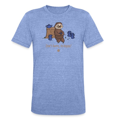 Sloth chills Do not hurry, be happy :) - Unisex Tri-Blend T-Shirt by Bella & Canvas