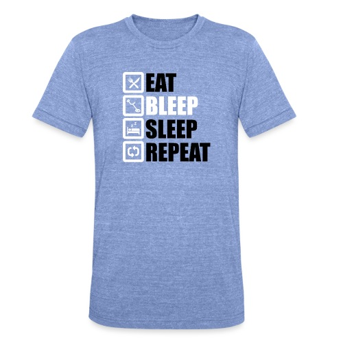 EAT BLEEP SLEEP REPEAT - Unisex Tri-Blend T-Shirt by Bella & Canvas