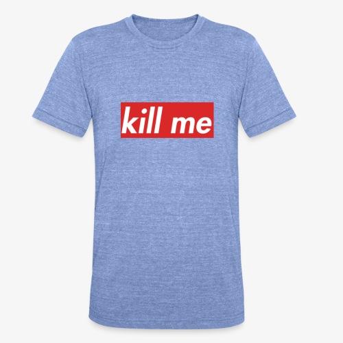 kill me - Unisex Tri-Blend T-Shirt by Bella & Canvas