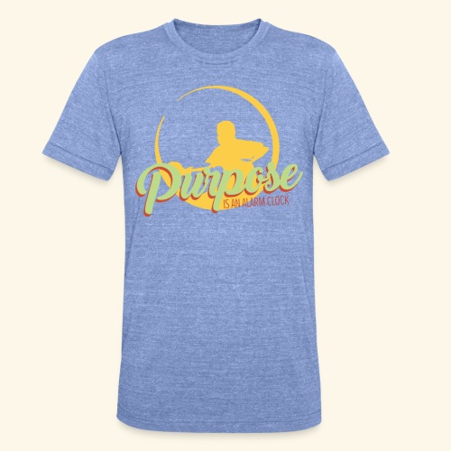 Purpose is an alarm clock to keep reminding you - Unisex Tri-Blend T-Shirt von Bella + Canvas
