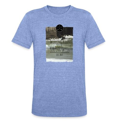 Working kills your surfing skills - Unisex Tri-Blend T-Shirt von Bella + Canvas