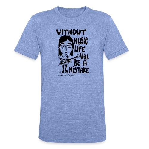 without music life will be a mistake - Unisex Tri-Blend T-Shirt by Bella & Canvas