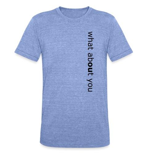 what about you - Unisex Tri-Blend T-Shirt von Bella + Canvas