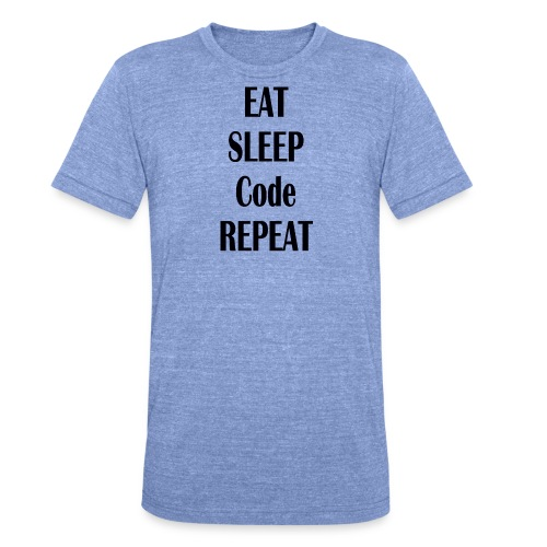 EAT SLEEP CODE REPEAT - Unisex Tri-Blend T-Shirt von Bella + Canvas
