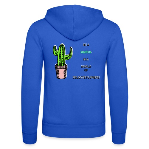 Be a Cactus in a world of delicate Flowers - Unisex Kapuzenjacke von Bella + Canvas