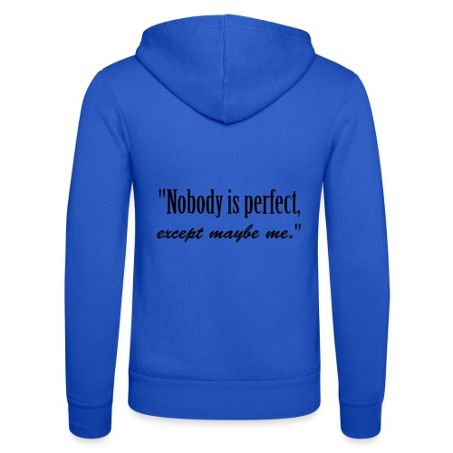 Nobody is perfect, except me - Unisex Hooded Jacket by Bella + Canvas