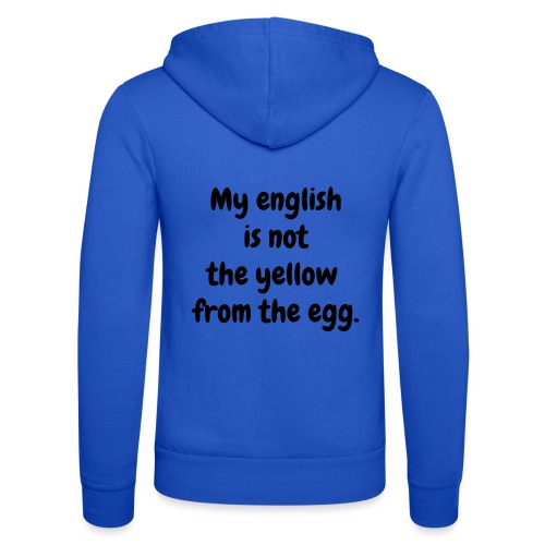 My english is not the yellow from the egg. - Unisex Kapuzenjacke von Bella + Canvas