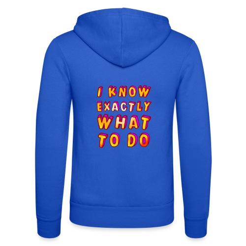 I know exactly what to do - Unisex Hooded Jacket by Bella + Canvas