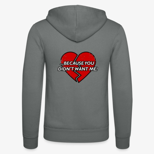 Because You Did not Want Me! - Unisex Hooded Jacket by Bella + Canvas
