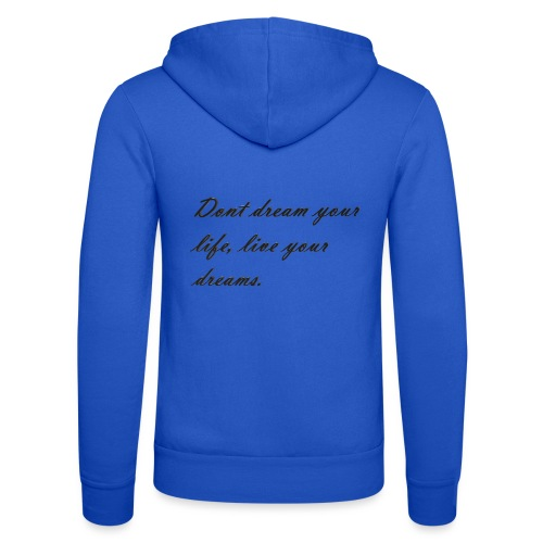 Don t dream your life live your dreams - Unisex Hooded Jacket by Bella + Canvas