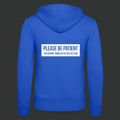 Please be patient - Unisex Hooded Jacket by Bella + Canvas