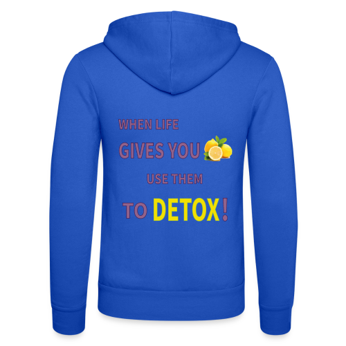 When life gives you lemons you use them to detox! - Unisex Hooded Jacket by Bella + Canvas
