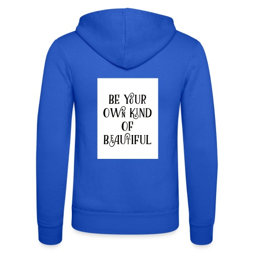 Be your own kind of beautiful - Unisex Hooded Jacket by Bella + Canvas