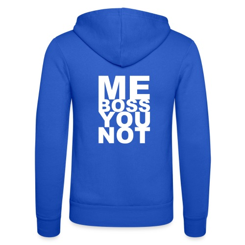 Me Boss You Not - Unisex Hooded Jacket by Bella + Canvas