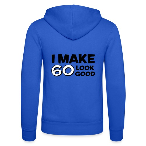 I MAKE 60 LOOK GOOD! - Unisex Hooded Jacket by Bella + Canvas