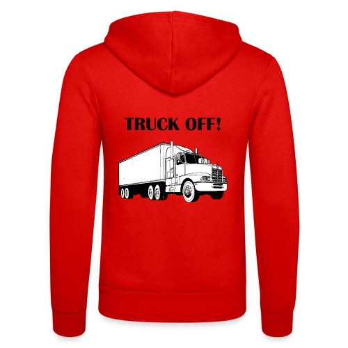 Truck off! - Unisex Hooded Jacket by Bella + Canvas