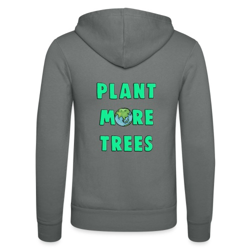 Plant More Trees Global Warming Climate Change - Unisex Hooded Jacket by Bella + Canvas