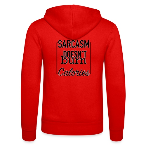 Sarcasm doesn't burn Calories - Unisex Hooded Jacket by Bella + Canvas