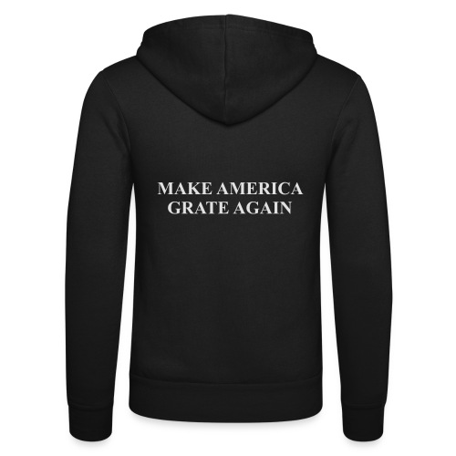 Make America Grate Again - Unisex Hooded Jacket by Bella + Canvas