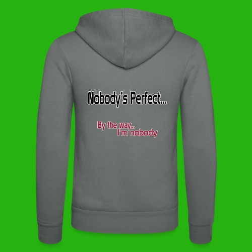 Nobody's perfect BTW I'm nobody shirt - Unisex Hooded Jacket by Bella + Canvas