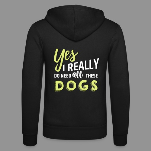Yes, I really do need all these dogs - Unisex Hooded Jacket by Bella + Canvas