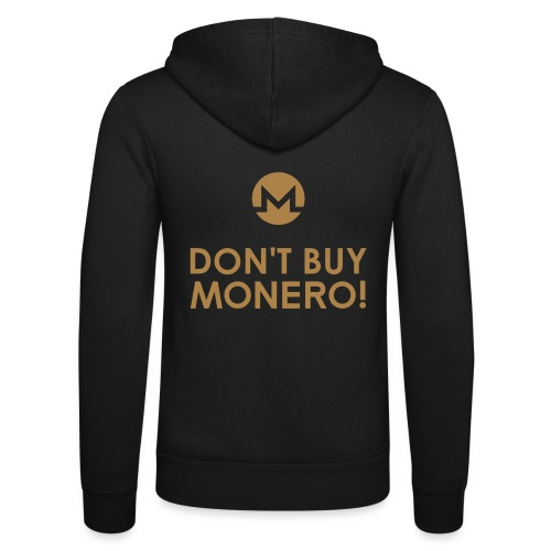 DON'T BUY MONERO! - Unisex Hooded Jacket by Bella + Canvas