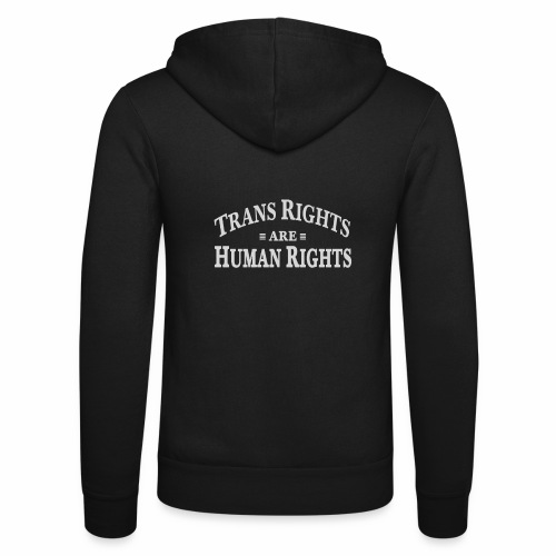 Trans rights are human rights. - Unisex Hooded Jacket by Bella + Canvas