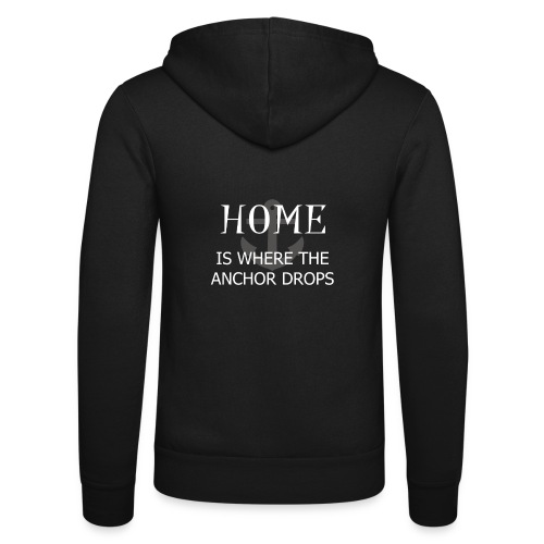 Home is where the anchor drops - Unisex Hooded Jacket by Bella + Canvas
