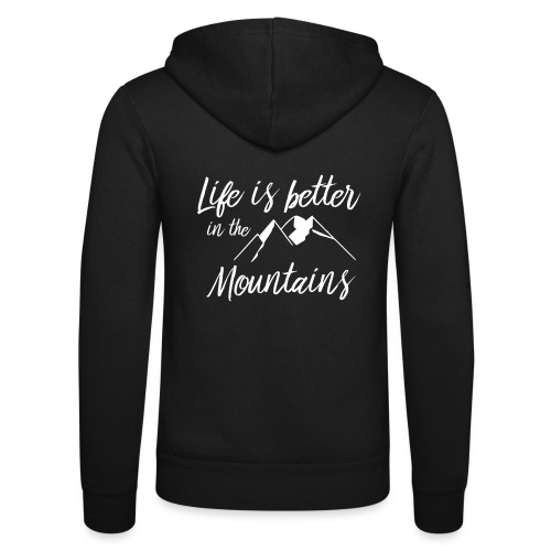 Life is better in the mountains !! - Veste à capuche unisexe Bella + Canvas