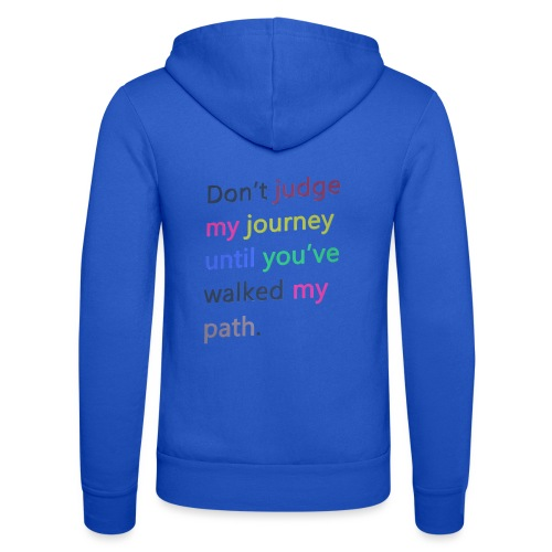 Dont judge my journey until you've walked my path - Unisex Hooded Jacket by Bella + Canvas