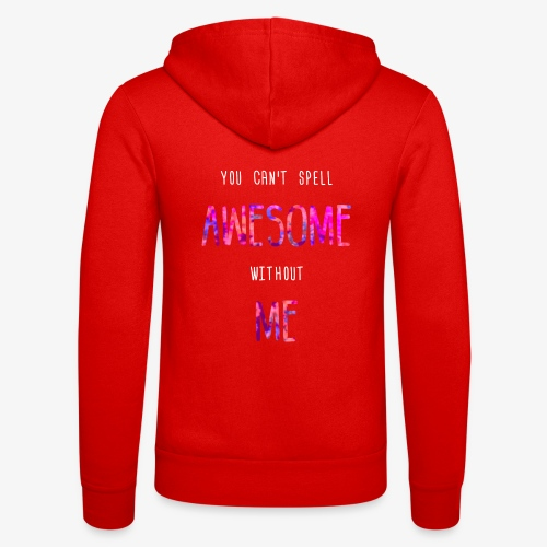 You can't spell AWESOME without ME - Unisex Hooded Jacket by Bella + Canvas