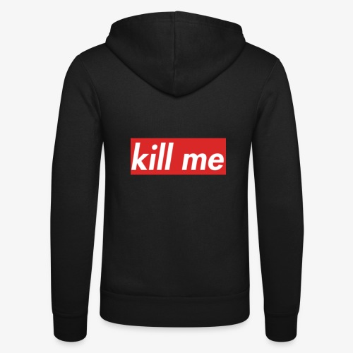 kill me - Unisex Hooded Jacket by Bella + Canvas