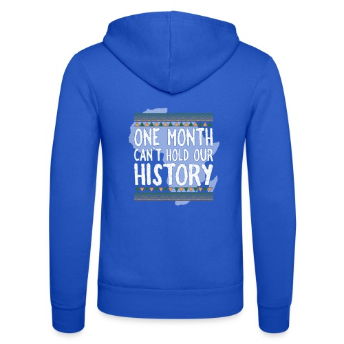 One Month Cannot Hold Our History Africa - Unisex Hooded Jacket by Bella + Canvas