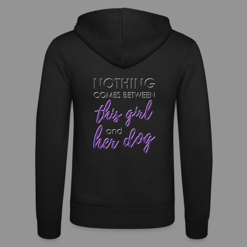 Nothing comes between this girl her and her dog - Unisex Hooded Jacket by Bella + Canvas