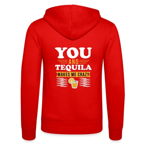Tequila makes me crazy - Unisex Hooded Jacket by Bella + Canvas