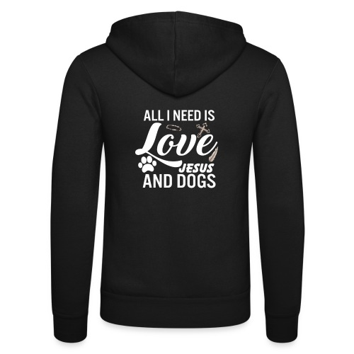 All I Need Is Love Jesus And Dogs - Unisex Hooded Jacket by Bella + Canvas