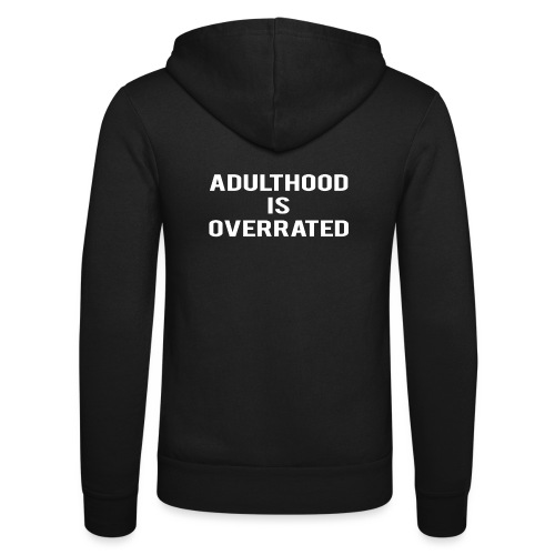 Adulthood Is Overrated - Unisex Hooded Jacket by Bella + Canvas
