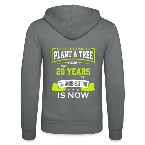 The best time to plant a tree was 20 years ago - Unisex-hettejakke fra Bella + Canvas