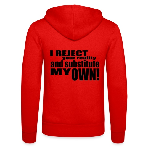 I reject your reality and substitute my own - Unisex Hooded Jacket by Bella + Canvas