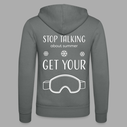 STOP TALKING ABOUT SUMMER AND GET YOUR SNOW / WINTER - Unisex Hooded Jacket by Bella + Canvas