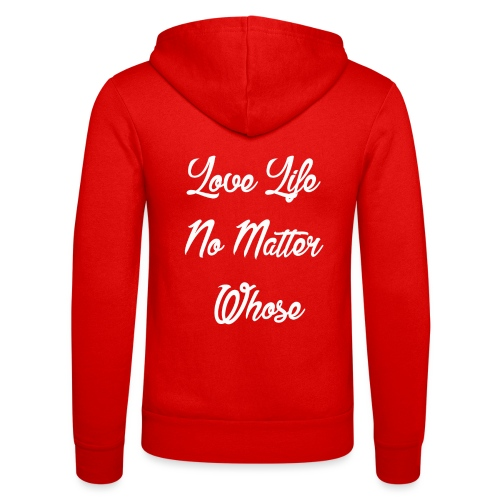 Love Life no matter whose - Unisex Hooded Jacket by Bella + Canvas