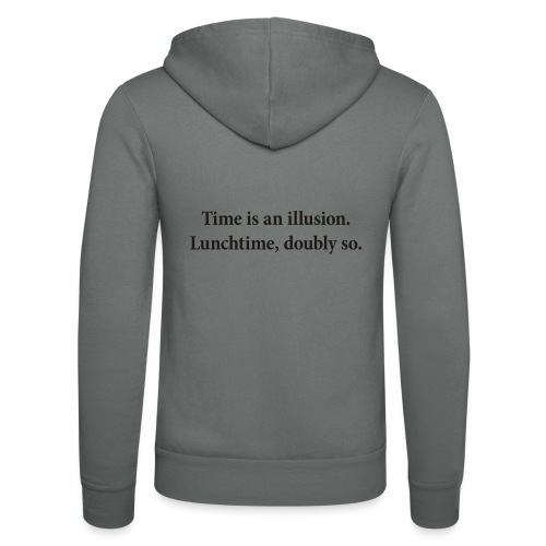 Time is an illusion. Lunchtime, doubly so. - Unisex Hooded Jacket by Bella + Canvas