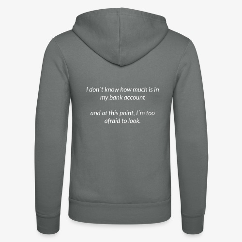 Afraid To Look At Bank Account - Unisex Hooded Jacket by Bella + Canvas