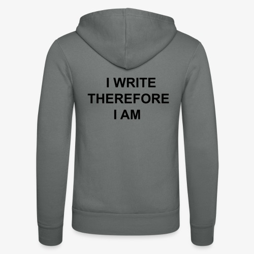 I Write Therefore I Am - Writers Slogan! - Unisex Hooded Jacket by Bella + Canvas