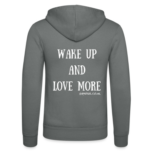 Wake up and love more - Unisex Hooded Jacket by Bella + Canvas