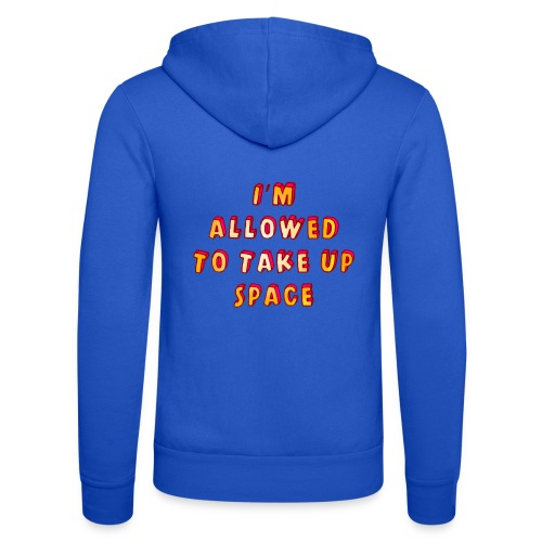 I m allowed to take up space - Unisex Hooded Jacket by Bella + Canvas