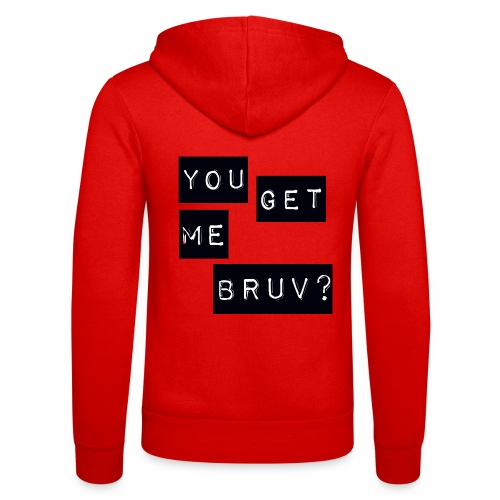 You get me bruv - Unisex Hooded Jacket by Bella + Canvas