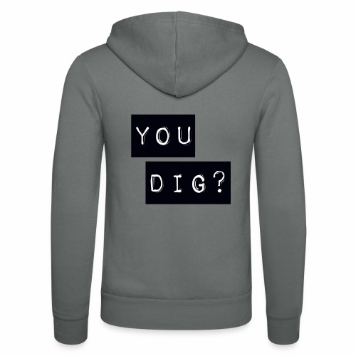 You Dig - Unisex Hooded Jacket by Bella + Canvas