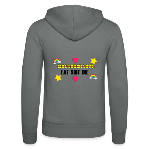 Live Laugh Love / Eat Shit Die - Unisex Hooded Jacket by Bella + Canvas